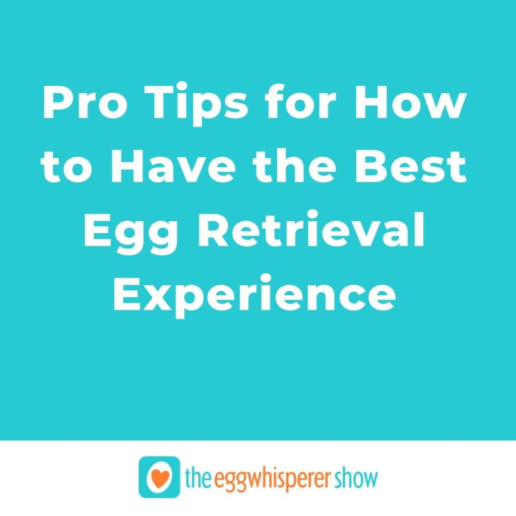 Pro Tips for How to Have the Best Egg Retrieval Experience