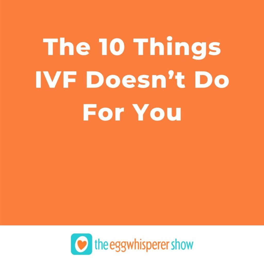 The 10 Things IVF Doesn't Do For You