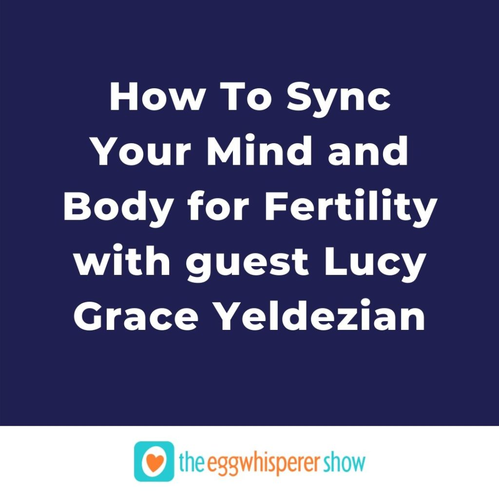 How To Sync Your Mind and Body for Fertility with guest Lucy Grace Yeldezian