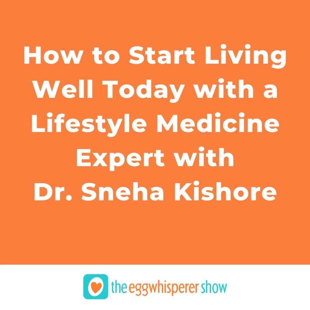 How to Start Living Well Today with a Lifestyle Medicine Expert with guest Dr. Sneha Kishore