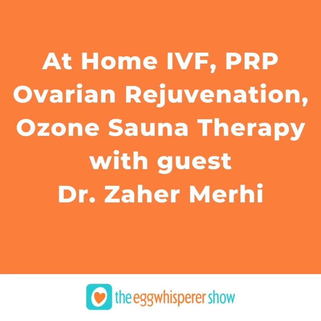 At Home IVF, PRP Ovarian Rejuvenation, Ozone Sauna Therapy with guest Dr. Zaher Merhi