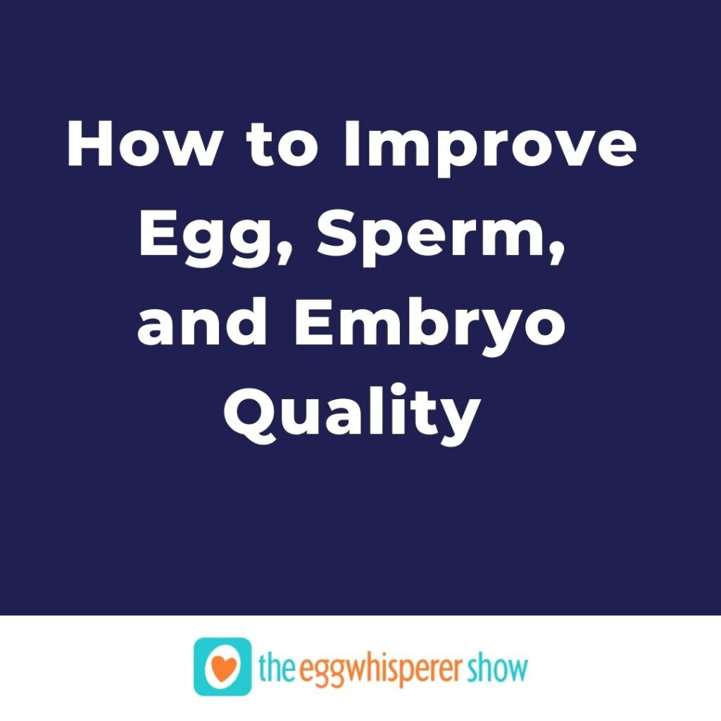 How to Improve Egg, Sperm, and Embryo Quality