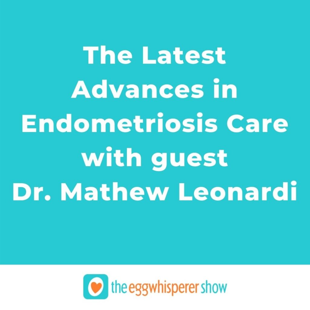 The Latest Advances in Endometriosis Care with guest Dr. Mathew Leonardi